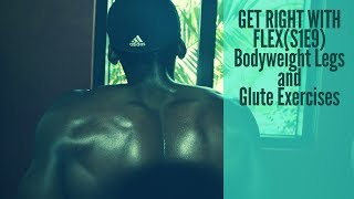 Get Right W/ FLEX S1E9   Body Weight Legs and Booty Exercises