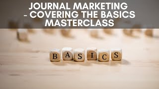 Journal Marketing - Covering The Basics Masterclass