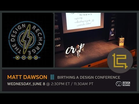 THE DESIGN RECHARGE SHOW: Matt Dawson // Birthing a Design Conference