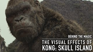 Behind The Magic: The Visual Effects Of Kong: Skull Island