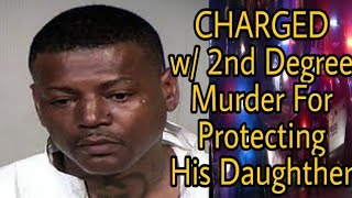 Phoenix Father Charged w/ 2nd Degree Murder For Protecting His Daughter