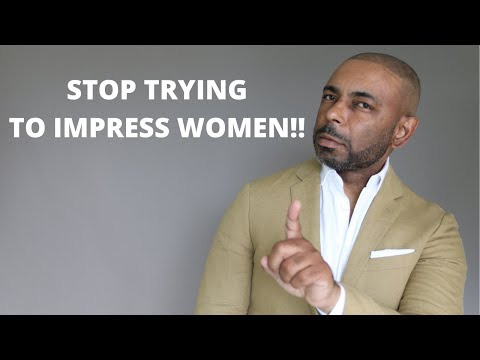 10 Reasons You Should NOT Try To Impress Women