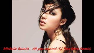 Michelle Branch - All you wanted (Dj Trax Intro Remix)