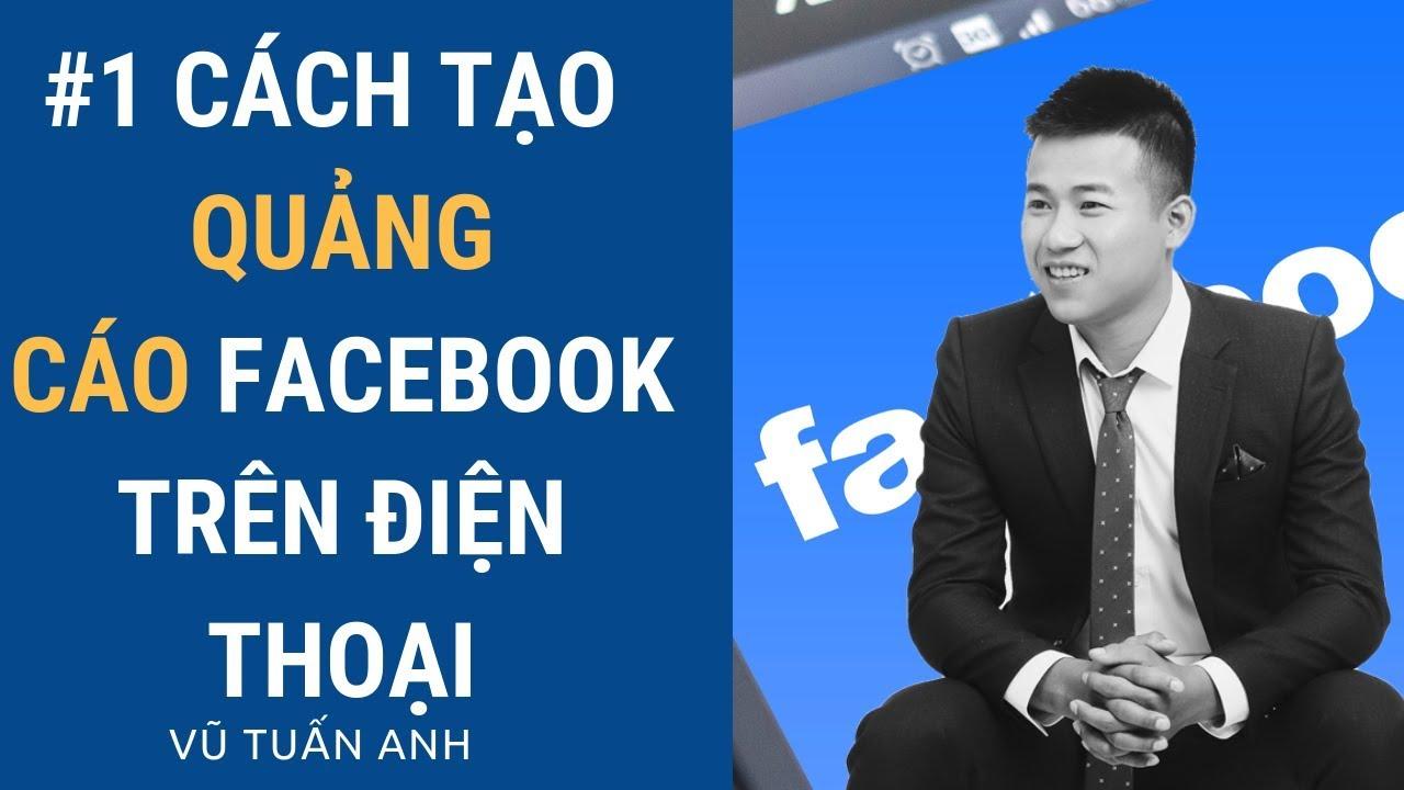 Hướng dẫn chạy quảng cáo Facebook hiệu quả 2019  bằng điện thoại – Facebook Ads trên điện thoại