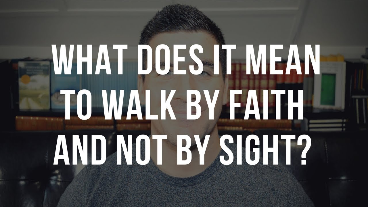What Does It Mean to Walk By Faith and Not By Sight? (2 Corinthians 5:7 Meaning)