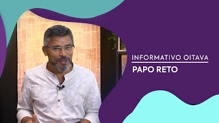 Programa Papo Reto | Informativo Oitava