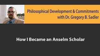Philosophical Development and Committments:  How I Became an Anselm Scholar