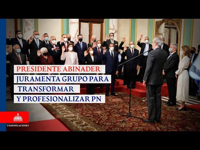 Presidente Abinader Juramenta grupo para transformar y profesionalizar PN