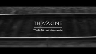 THYLACINE - Train (Michael Mayer Remix)