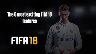 The 6 most exciting FIFA 18 features