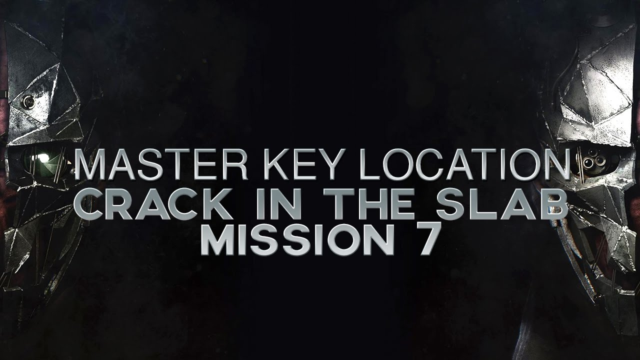 Dishonored 2 Master Key Location Mission 7 Crack In The Slab Youtube
