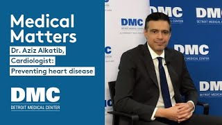 DMC Medical Matters | Dr. Aziz Alkatib – Preventing heart disease