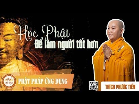 Học Phật Để Làm Người Tốt Hơn - Đại Đức Thích Phước Tiến 2015