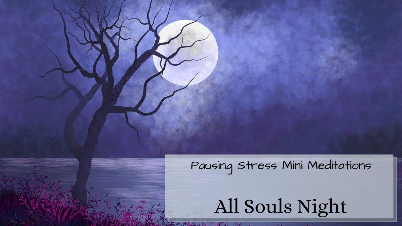 All Souls Night: Meditation Videos