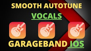 How to get SMOOTH VOCALS with SUBTLE AUTOTUNE GarageBand IOS