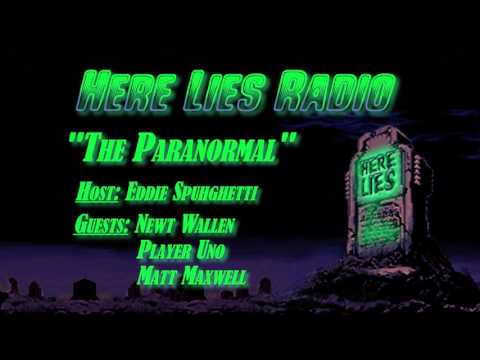 "Here Lies Radio - ""The Paranormal"" w/ Newt Wallen, Player Uno & Matt Maxwell"