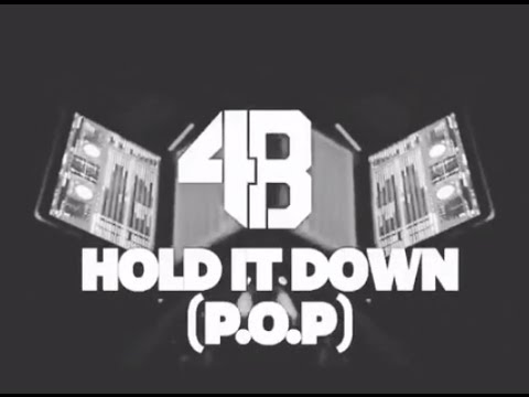 4B - HOLD IT DOWN (P.O.P)