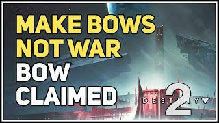 Bow claimed Make Bows Not War Destiny 2