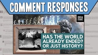 Comment Responses: Has The World Already Ended? Or Just History?