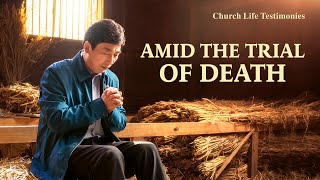 "2020 Christian Testimony Video | ""Amid the Trial of Death"""