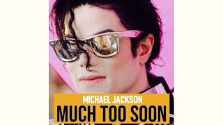Michael Jackson - Much Too Soon (2019 Version) [Audio HQ]