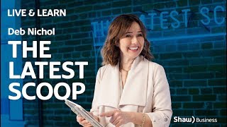 Live & Learn with The Latest Scoop | Shaw Business