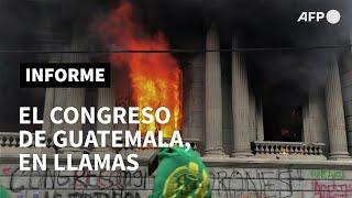 Manifestantes incendian sede del Congreso de Guatemala | AFP