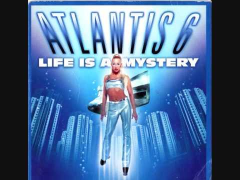 Atlantis 6 Life Is A Mystery