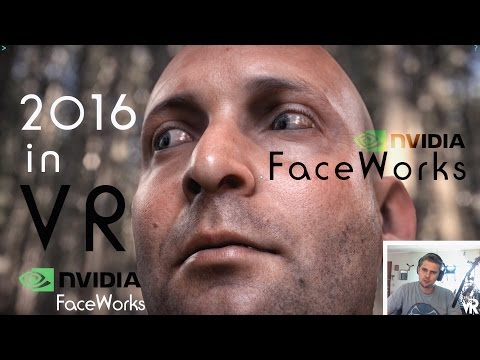 Nvidia FaceWorks 2016 Virtual Reality Using Real Time Graphics