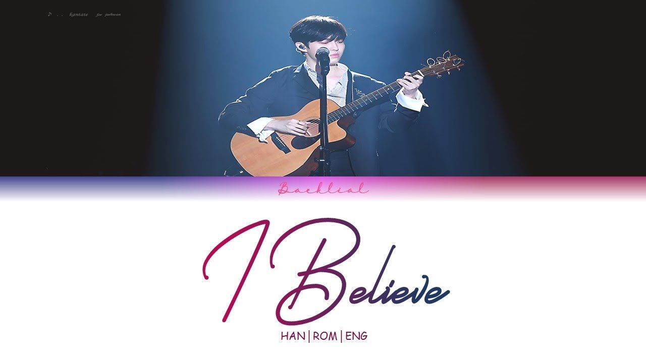 KIM JAE HWAN (김재환) - I Believe COVER (HAN/ROM/ENG Lyrics ...