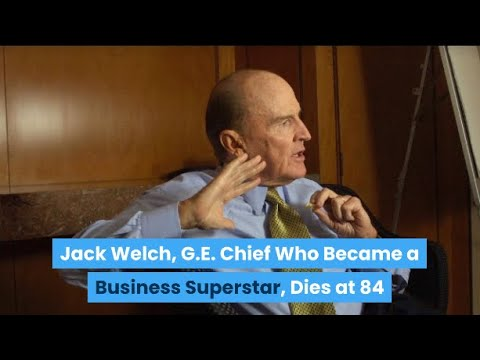 Jack Welch, G.E. Chief Who Became a Business Superstar, Dies at 84