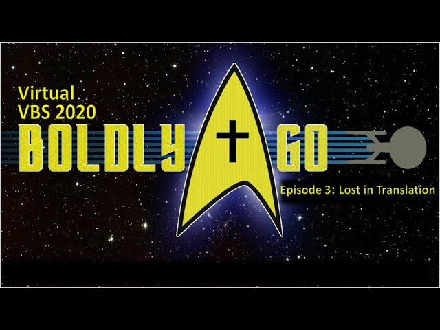 Boldly Go: Lost in Translation (Virtual VBS - Day 3)