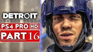 DETROIT BECOME HUMAN Gameplay Walkthrough Part 16 [1080p HD PS4 PRO] - No Commentary