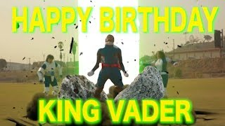 KING VADER BIRTHDAY TRIBUTE