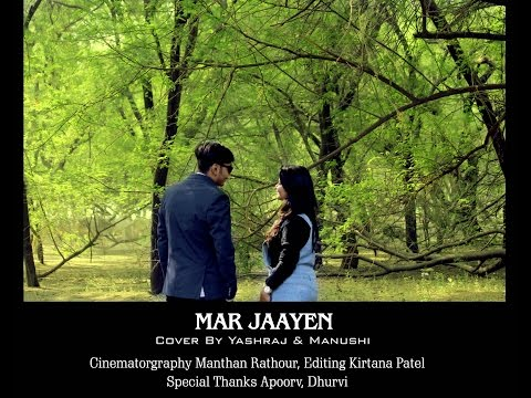 Mar Jaayen - Loveshhuda ( Cover By Yashraj & Manushi )
