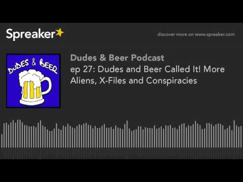 ep 27: Dudes and Beer Called It! More Aliens, X-Files and Conspiracies