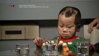 Hành trình chữa bệnh hiếm của 2 bố con bé Trần Thế Đà
