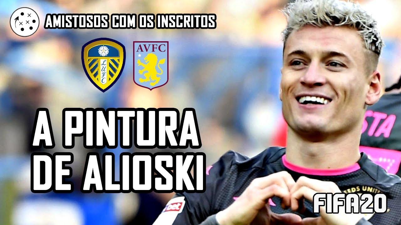 A PINTURA DE ALIOSKI | Amistosos com os Inscritos: Leeds United x Aston Villa | FIFA 20