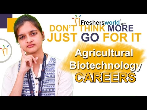 Careers in Agricultural Biotechnology  -  Courses,Institutions,Job Opportunities