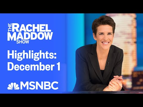Watch Rachel Maddow Highlights: December 1 | MSNBC