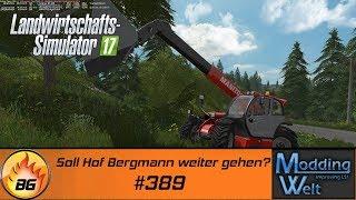 LS17 - Hof Bergmann Reloaded #389 | Soll Hof Bergmann weiter gehen? | Let's Play [HD]