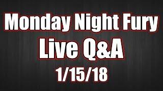 Monday Night Fury Live Q&A 1/15/18