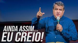 AINDA ASSIM... EU CREIO! 22.04.21   Rev Deivson Torres