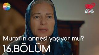 Aşk Laftan Anlamaz 16.Bölüm | Murat'ın annesi yaşıyor mu?