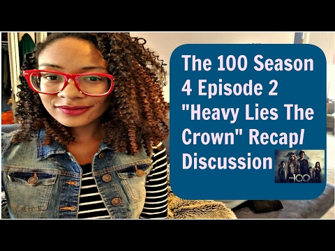 "The 100 Season 4 Episode 2 ""Heavy Lies The Crown"" Recap/Discussion"