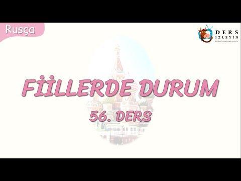FİİLLERDE DURUM 56.DERS (RUSÇA)