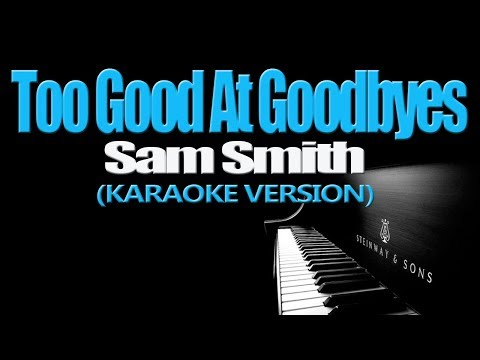 TOO GOOD AT GOODBYES - Sam Smith (KARAOKE VERSION)