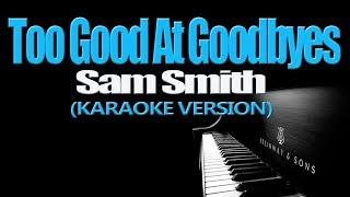 Video TOO GOOD AT GOODBYES - Sam Smith (KARAOKE VERSION) download MP3, 3GP, MP4, WEBM, AVI, FLV Agustus 2018