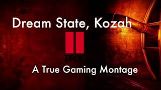 Dream State (Kozah) a True Gaming Montage #MOTW