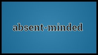 What Absent-minded Means
